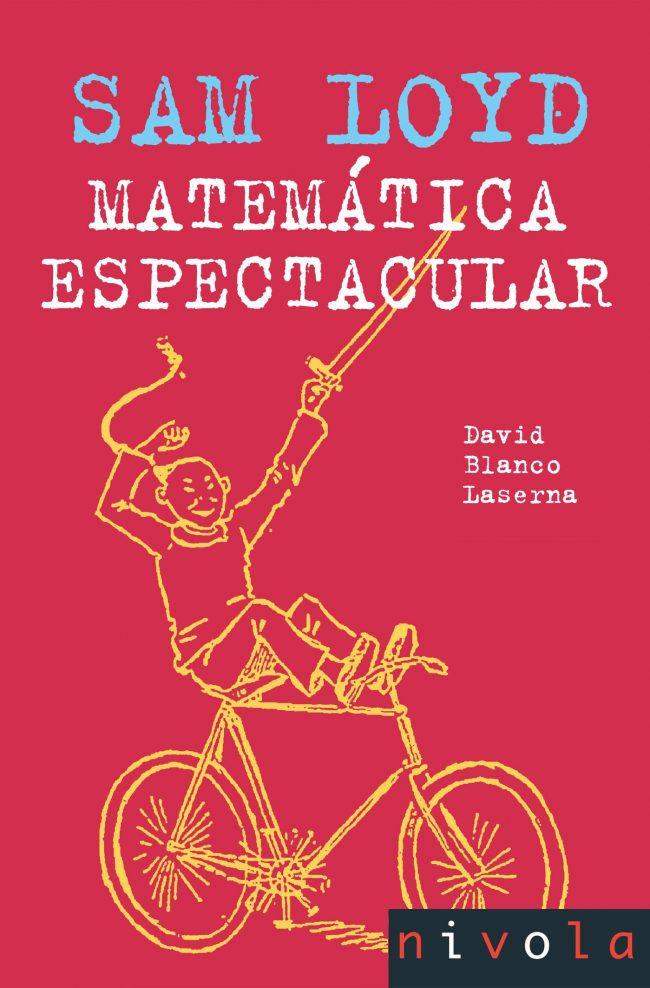 Sam Loyd. Matemática espectacular. Por David Blanco Laserna