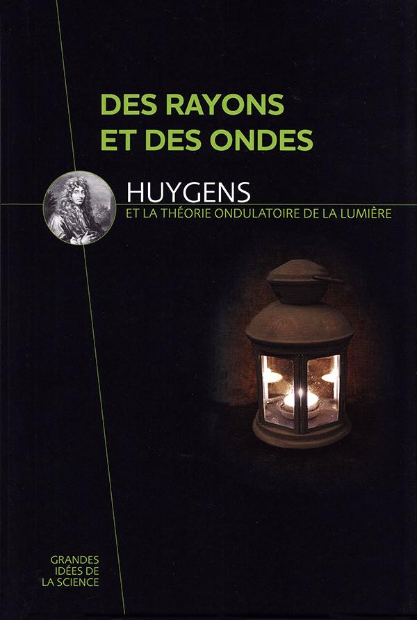 Des rayons et des ondes. Huygens et la théorie ondulatoire de la lumière. David Blanco Laserna